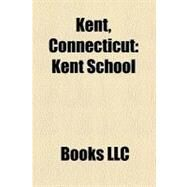 Kent, Connecticut : Kent School by , 9781156260227