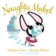 Naughty Mabel by Lane, Nathan; Elliott, Devlin; Krall, Dan, 9781481430227