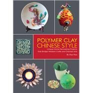Polymer Clay Chinese Style by Han, Han; Lau, Kitty, 9781602200227