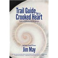 Trail Guide for a Crooked Heart by May, Jim, 9781624910227