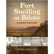 Fort Snelling at Bdote by Decarlo, Peter, 9781681340227