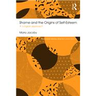 Shame and the Origins of Self-Esteem: A Jungian approach by Jacoby; Mario, 9781138120228