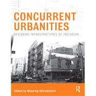 Concurrent Urbanities: Designing Infrastructures of Inclusion by Mitrasinovic; Miodrag, 9781138810228