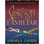 Foreign to Familiar : A Guide to Understanding Hot - and Cold - Climate Cultures by Lanier, Sarah A., 9781581580228