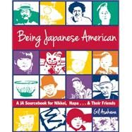Being Japanese American: A Ja Sourcebook for Nikkei, Hapa . . . & Their Friends by Asakawa, Gil, 9781611720228