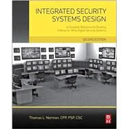 Integrated Security Systems Design: A Complete Reference for Building Enterprise-wide Digital Security Systems by Norman, Thomas, 9780128000229