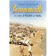 Bournemouth in the 1950s & '60s by Needham, John, 9780750960229
