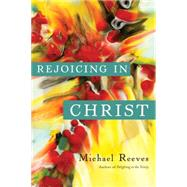 Rejoicing in Christ by Reeves, Michael, 9780830840229
