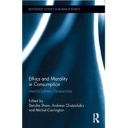 Ethics and Morality in Consumption: Interdisciplinary Perspectives by Shaw; Deirdre, 9781138790230