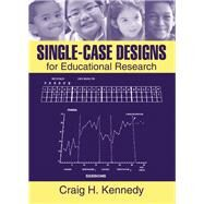 Single-Case Designs for Educational Research by Kennedy, Craig, 9780205340231