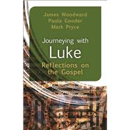 Journeying With Luke: Reflections on the Gospel by Woodward, James; Gooder, Paula; Pryce, Mark, 9780664260231