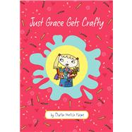 Just Grace Gets Crafty by Harper, Charise Mericle, 9780544080232