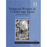 Religious Women in Golden Age Spain: The Permeable Cloister by Lehfeldt,Elizabeth A., 9780754650232