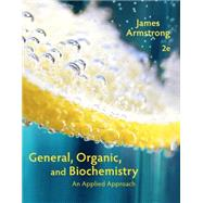 General, Organic, and Biochemistry An Applied Approach by Armstrong, James, 9781285430232