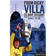 The Glory of the Fa Cup: From Ricky Villa to Dave Beasant by Eastley, Matt, 9781785310232