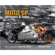 Moto GP Yesterday & Today by Scott, Michael; Rossi, Valentino, 9781787390232