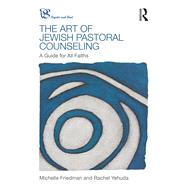 The Art of Jewish Pastoral Counseling: A Guide for All Faiths by Friedman; Michelle, 9781138690233