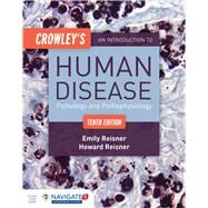 Crowley's An Introduction to Human Disease: Pathology and Pathophysiology Correlations by Reisner, Emily G., Ph.D., 9781284050233