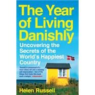 The Year of Living Danishly Uncovering the Secrets of the World's Happiest Country by Russell, Helen, 9781785780233