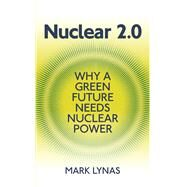 Nuclear 2.0: Why a Green Future Needs Nuclear Power by Lynas, Mark, 9781906860233
