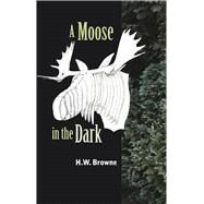A Moose in the Dark by Browne, H. W., 9781988040233