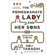 The Pomegranate Lady and Her Sons: Selected Stories by Taraghi, Goli, 9780393350234