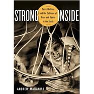 Strong Inside: Perry Wallace and the Collision of Race and Sports in the South by Maraniss, Andrew, 9780826520234