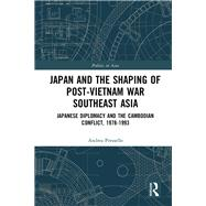 Japan and the shaping of post-Vietnam War Southeast Asia: Japanese diplomacy and the Cambodian conflict, 1978-1993 by Pressello; Andrea, 9781138200234