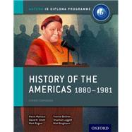 History of the Americas 1880-1981: IB History Course Book Oxford IB Diploma Program by Mamaux, Alexis; Smith, David; Rogers, Mark; Borgmann, Matt; Leggett, Shannon; Berlinner, Yvonne, 9780198310235
