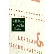 Wild Desires and Mistaken Identities : Lesbianism and Psychoanlaysis by O'Connor, Noreen, 9780231100236