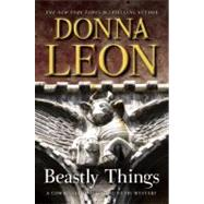 Beastly Things A Commissario Guido Brunetti Mystery by Leon, Donna, 9780802120236