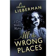 All the Wrong Places by Lieberman, Lisa, 9781432830236