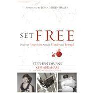 Set Free Discover Forgiveness Amidst Murder and Betrayal by Owens, Stephen; Abraham, Ken; Seigenthaler, John, 9781433680236