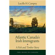 Atlantic Canada's Irish Immigrants by Campey, Lucille H., 9781459730236