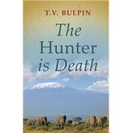 The Hunter Is Death by Bulpin, Thomas Victor, 9781485300236