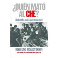 ¿Quién mató al Che?/ Who Killed Che? by Ratner, Michael; Smith, Michael Steven; Bixio, Alcira, 9786077470236