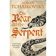 The Bear and the Serpent by Tchaikovsky, Adrian, 9781509830237