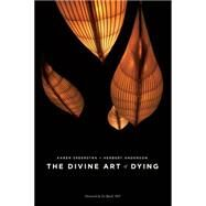 The Divine Art of Dying How to Live Well While Dying by Speerstra, Karen; Anderson, Herbert; Byock M.D., Ira, 9781611250237