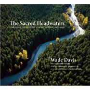 The Sacred Headwaters The Fight to Save the Stikine, Skeena, and Nass by Davis, Wade; Clifton, Carr; Kennedy Jr. , Robert  F.; Suzuki, David, 9781771640237
