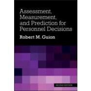 Assessment, Measurement, and Prediction for Personnel Decisions by Guion; Robert M., 9780805860238