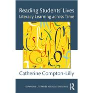 Reading StudentsÆ Lives: Literacy Learning across Time by Compton-Lilly; Catherine, 9781138190238