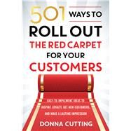501 Ways to Roll Out the Red Carpet for Your Customers by Cutting, Donna, 9781632650238