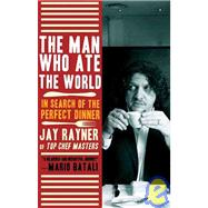 The Man Who Ate the World In Search of the Perfect Dinner by Rayner, Jay, 9780805090239