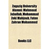 Zagazig University Alumni : Mahmoud Jaballah, Mohammad Zeki Mahjoub, Faten Zahran Mohammed by , 9781156900239