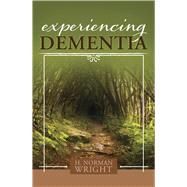 Experiencing Dementia by Wright, H.  Norman, 9781433650239