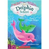 Pearl's Ocean Magic (Dolphin School #1) by Hapka, Catherine, 9780545750240