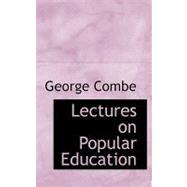 Lectures on Popular Education by Combe, George, 9780554590240