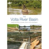 The Volta River Basin: Water for Food, Economic Growth and Environment by Williams; Timothy O., 9781138900240