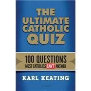 The Ultimate Catholic Quiz by Keating, Karl, 9781621640240