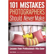 101 Mistakes Photographers Should Never Make Lessons from Professionals Who Know by Dorame, Karen, 9781682030240